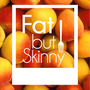 Fat but Skinny