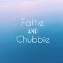 Fattie & Chubbie